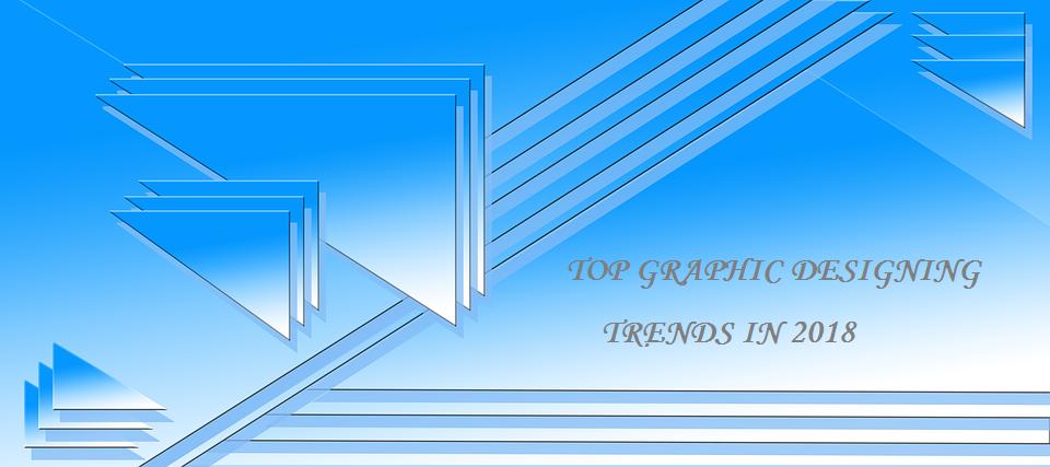 TOP GRAPHIC DESIGNING TRENDS IN 2018