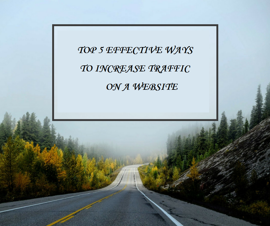 TOP 5 EFFECTIVE WAYS TO INCREASE TRAFFIC ON A WEBSITE