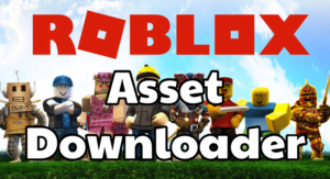 Roblox Asset Downloader: How to Get Yours Today