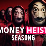 Money Heist Season 6: All You Need To Know About Release Dates